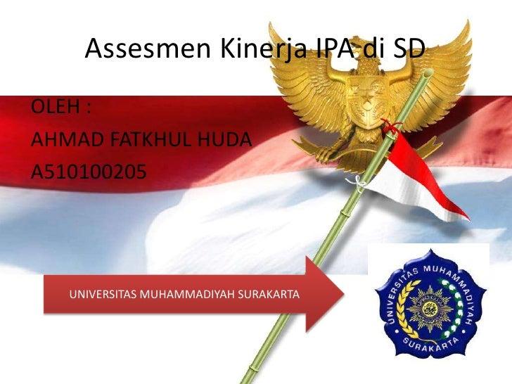 Assesmen Kinerja IPA di SDOLEH :AHMAD FATKHUL HUDAA510100205   UNIVERSITAS MUHAMMADIYAH SURAKARTA
