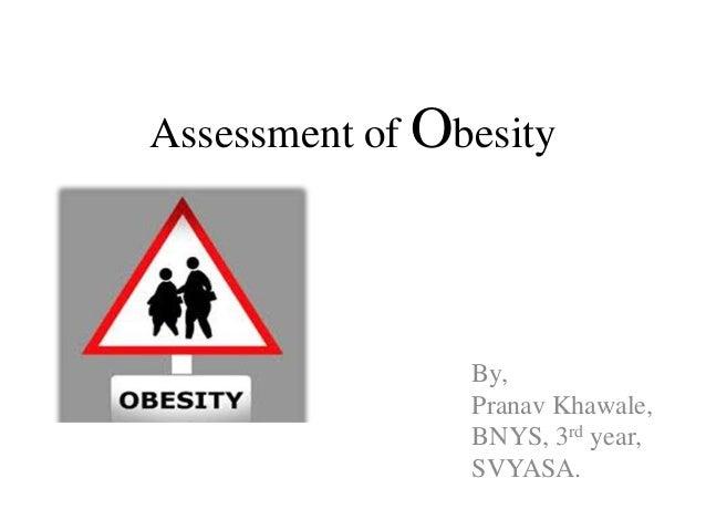 Assessment of Obesity                By,                Pranav Khawale,                BNYS, 3rd year,                SVYA...