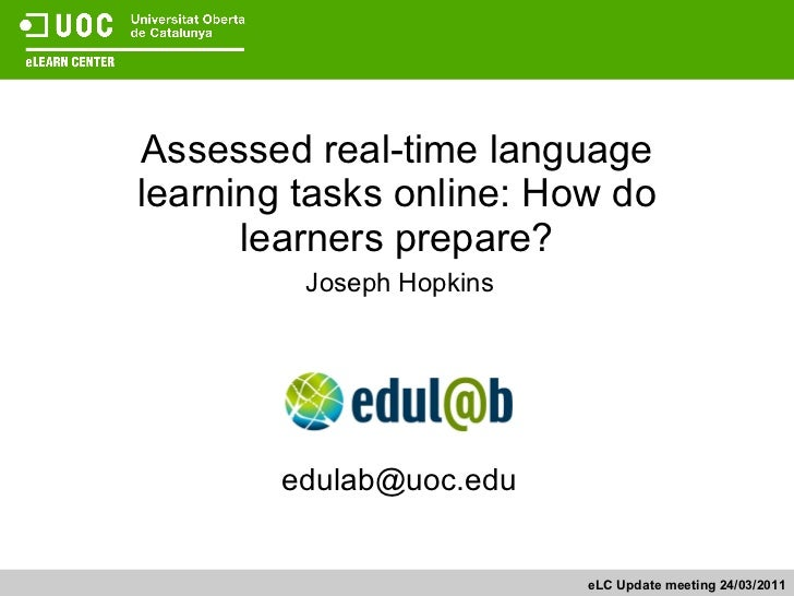 Assessed real-time language learning tasks online: How do learners prepare? Joseph Hopkins eLC Update meeting 24/03/2011 e...