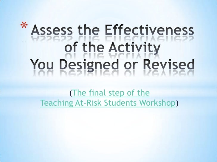 Assess the Effectiveness of the ActivityYou Designed or Revised <br />(The final step of theTeaching At-Risk Students Work...