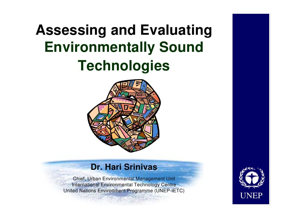 Assessing and Evaluating  Environmentally Sound       Technologies                   Dr. Hari Srinivas         Chief, Urba...