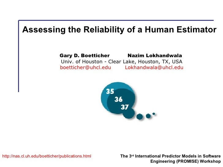 Assessing the Reliability of a Human Estimator http:// nas.cl.uh.edu/boetticher/publications.html The 3 rd  International ...
