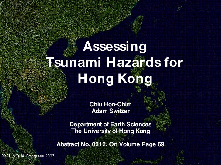 A ssessing Tsunami Hazards for Hong Kong Chiu Hon-Chim Adam Switzer Department of Earth Sciences The University of Hong Ko...