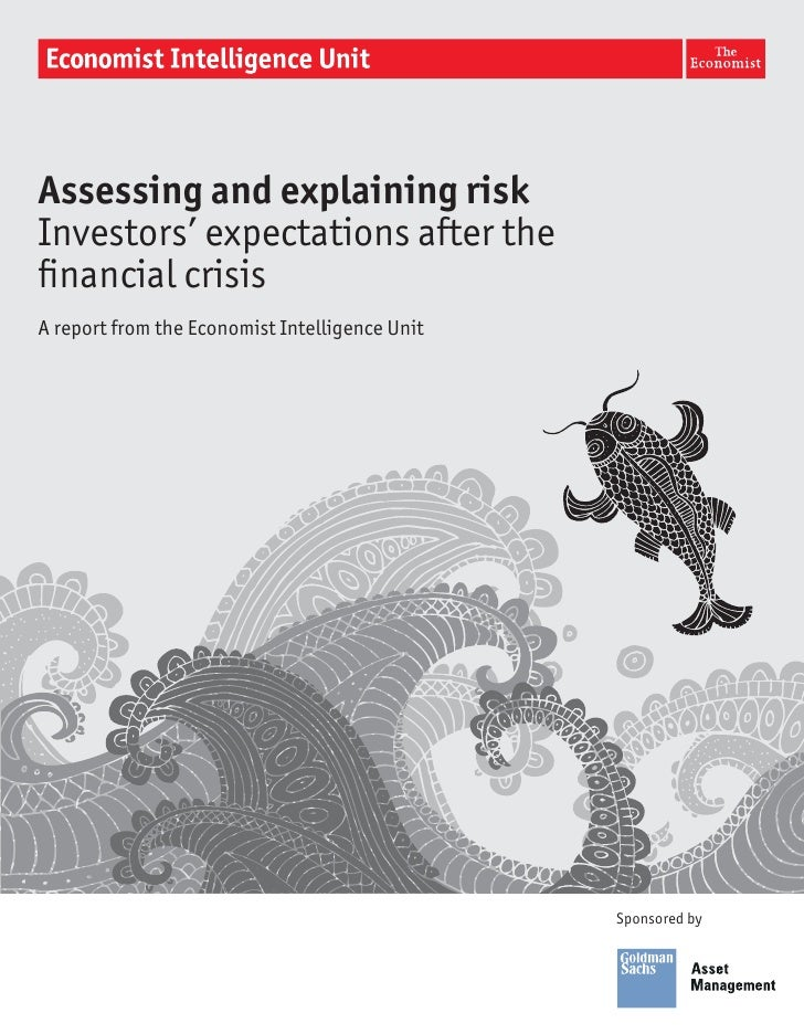 Assessing and explaining riskInvestors' expectations after thefinancial crisisA report from the Economist Intelligence Unit...