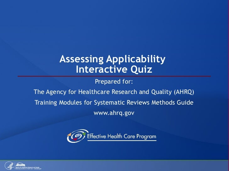 Assessing Applicability  Interactive Quiz Prepared for: The Agency for Healthcare Research and Quality (AHRQ) Training Mod...