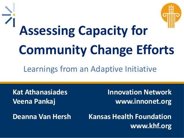 Assessing Capacity for Community Change Efforts Learnings from an Adaptive Initiative Kat Athanasiades Veena Pankaj Deanna...