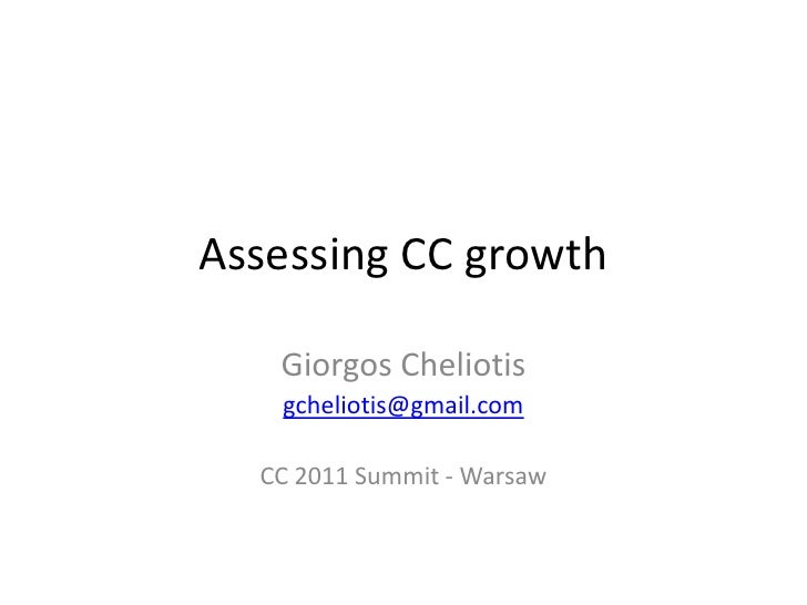 Assessing CC growth   Giorgos Cheliotis   gcheliotis@gmail.com  CC 2011 Summit - Warsaw