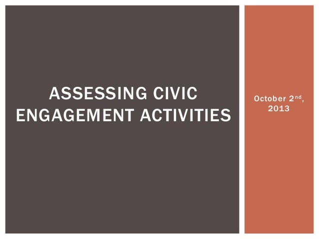 October 2nd, 2013 ASSESSING CIVIC ENGAGEMENT ACTIVITIES