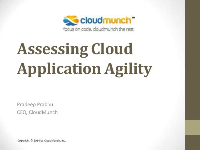 Assessing Cloud Application Agility Pradeep Prabhu CEO, CloudMunch  Copyright © 2014 by CloudMunch, Inc.