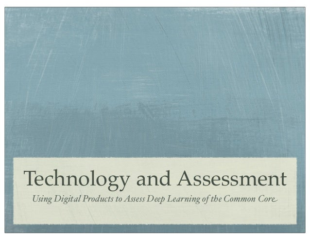 Technology and Assessment Using Digital Products to Assess Deep Learning of the Common Core