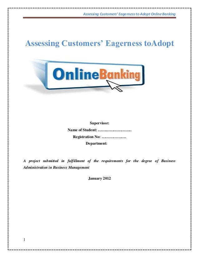 Assessing Customers' Eagerness to Adopt Online Banking 1 Assessing Customers' Eagerness toAdopt Supervisor: Name of Studen...