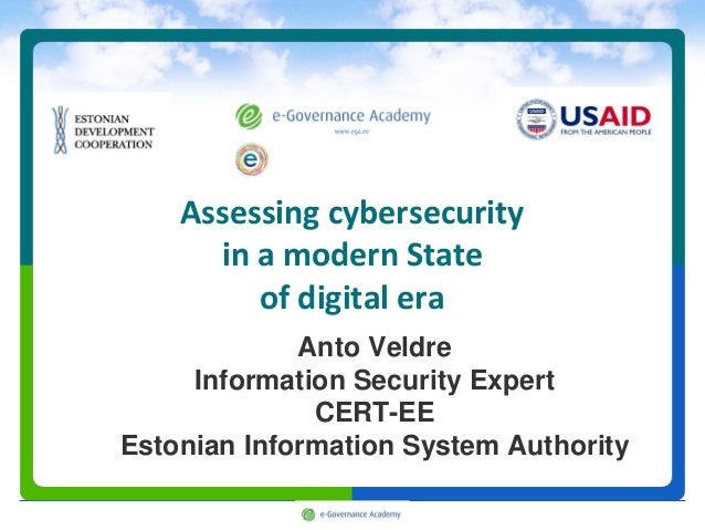 Assessing cybersecurity      in a modern State         of digital era             Anto Veldre     Information Security Exp...