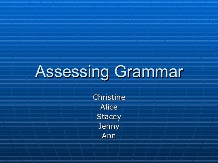 Assessing Grammar Christine Alice Stacey Jenny Ann