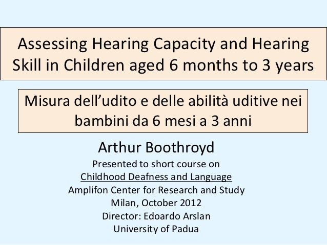 Assessing Hearing Capacity and HearingSkill in Children aged 6 months to 3 years Misura dell'udito e delle abilità uditive...