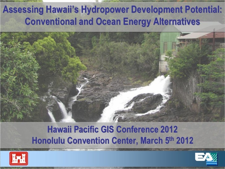 Assessing Hawaii's Hydropower Development Potential:     Conventional and Ocean Energy Alternatives         Hawaii Pacific...