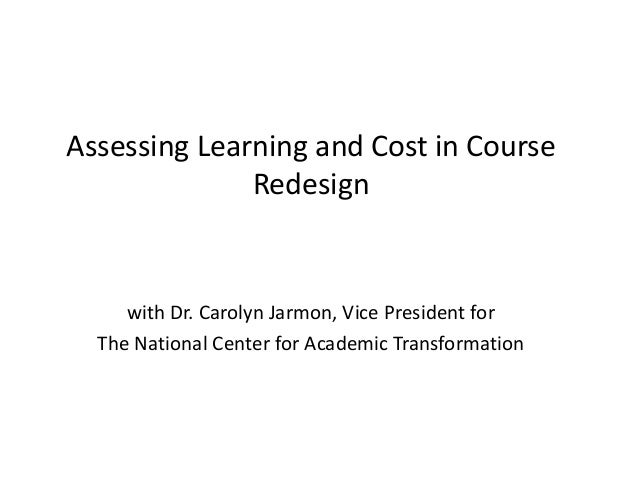Assessing Learning and Cost in CourseRedesignwith Dr. Carolyn Jarmon, Vice President forThe National Center for Academic T...