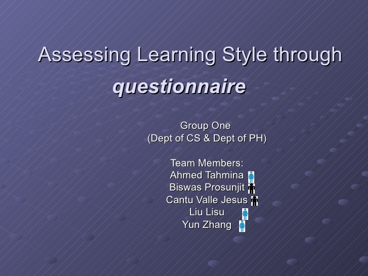 Assessing Learning Style through  questionnaire   Group One  (Dept of CS & Dept of PH) Team Members: Ahmed Tahmina Biswa...