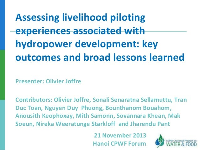 Assessing livelihood piloting experiences associated with hydropower development: key outcomes and broad lessons learned P...