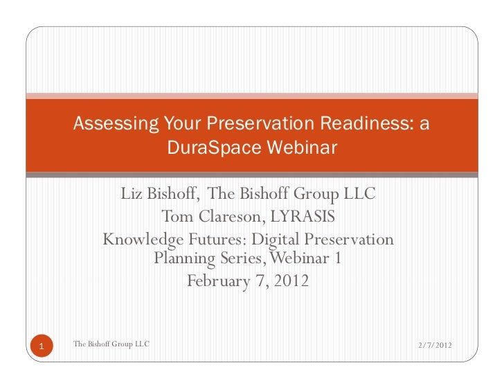 Assessing Your Preservation Readiness: a              DuraSpace Webinar              Liz Bishoff, The Bishoff Group LLC   ...