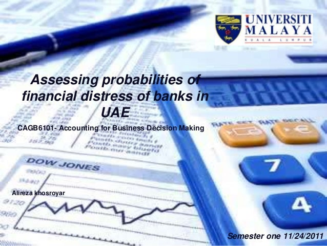 Assessing probabilities of financial distress of banks in UAE CAGB6101- Accounting for Business Decision Making Alireza kh...
