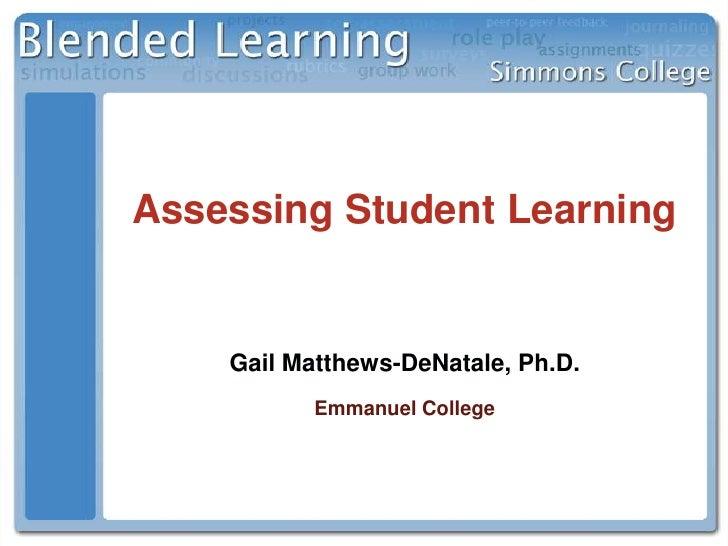 Assessing Student Learning<br />Gail Matthews-DeNatale, Ph.D.Emmanuel College<br />