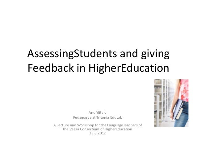 AssessingStudents and givingFeedback in HigherEducation                        Anu Ylitalo                Pedagogue at Tri...