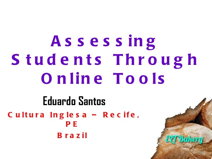 Assessing Students Through Online Tools Eduardo Santos Cultura Inglesa – Recife, PE  Brazil