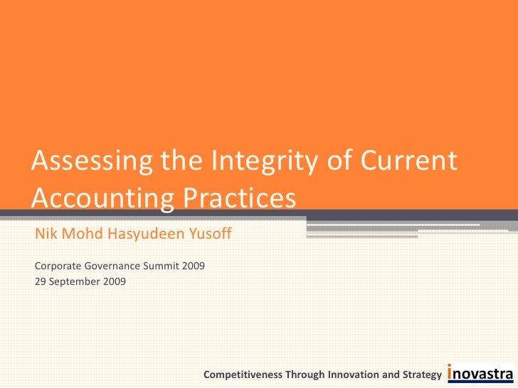 Assessing the Integrity of Current Accounting Practices Nik Mohd Hasyudeen Yusoff Corporate Governance Summit 2009 29 Sept...