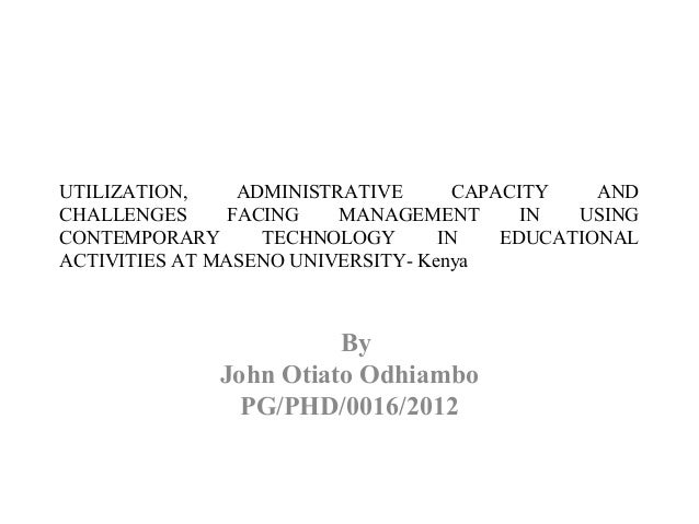 UTILIZATION, ADMINISTRATIVE CAPACITY AND CHALLENGES FACING MANAGEMENT IN USING CONTEMPORARY TECHNOLOGY IN EDUCATIONAL ACTI...