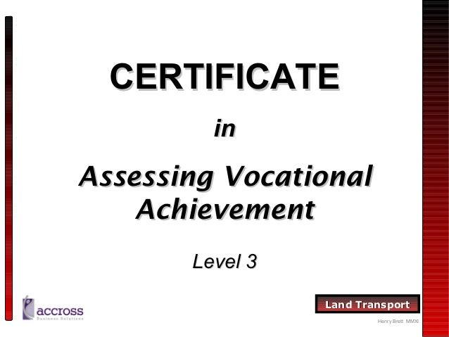 CERTIFICATE in  Assessing Vocational Achievement Level 3 Land Transport Henry Brett MMXI