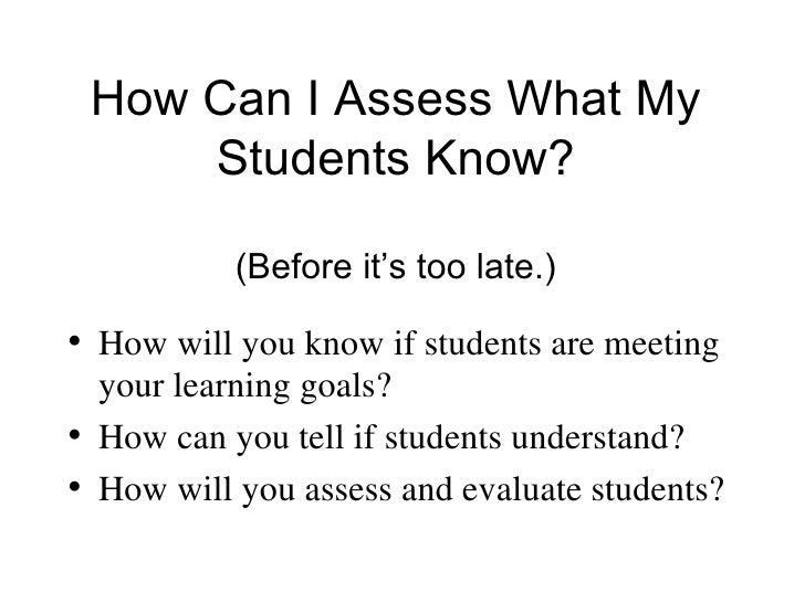 How Can I Assess What My Students Know? (Before it's too late.) <ul><li>How will you know if students are meeting your lea...