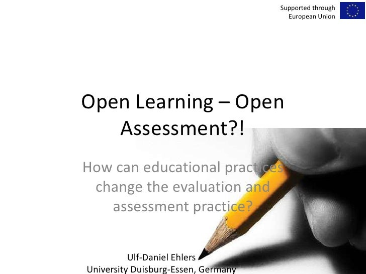 Open Learning – Open Assessment?! <br />Howcaneducationalpracticeschangetheevaluation and assessmentpractice?<br />Support...