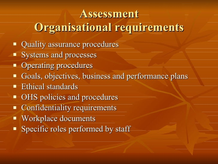 Assessment Organisational requirements <ul><li>Quality assurance procedures </li></ul><ul><li>Systems and processes </li><...