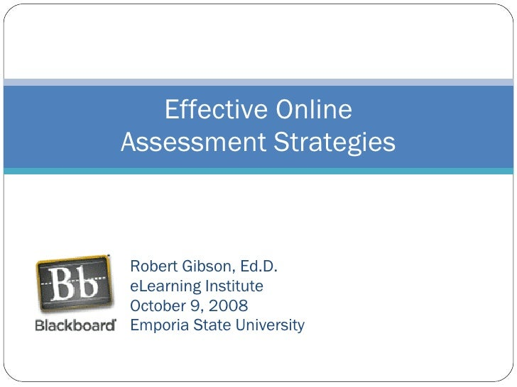Robert Gibson, Ed.D. eLearning Institute October 9, 2008 Emporia State University Effective Online Assessment Strategies