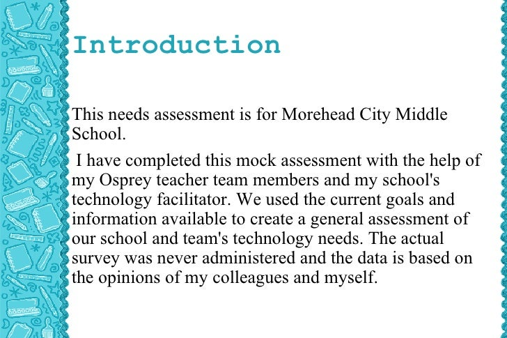 Introduction This needs assessment is for Morehead City Middle School. I have completed this mock assessment with the help...