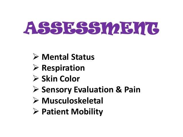ASSESSMENT  Mental Status  Respiration  Skin Color  Sensory Evaluation & Pain  Musculoskeletal  Patient Mobility