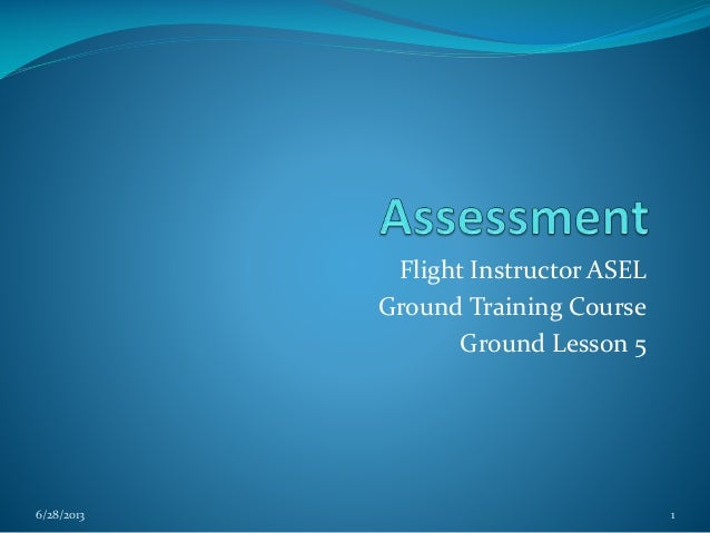 Flight Instructor ASEL Ground Training Course Ground Lesson 5  6/28/2013  1