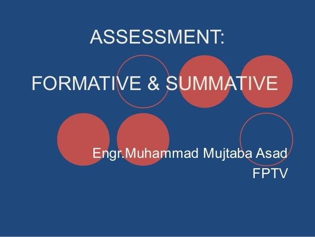 ASSESSMENT: FORMATIVE & SUMMATIVE  Engr.Muhammad Mujtaba Asad FPTV