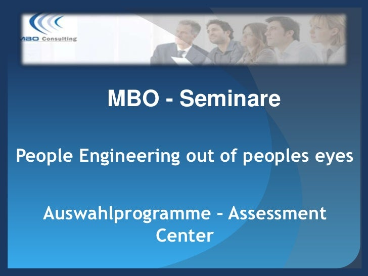 MBO - SeminarePeople Engineering out of peoples eyes   Auswahlprogramme – Assessment              Center