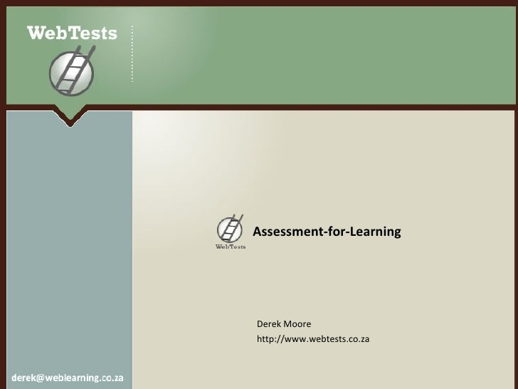 Assessment-for-Learning <ul><li>Derek Moore </li></ul><ul><li>http://www.webtests.co.za </li></ul>