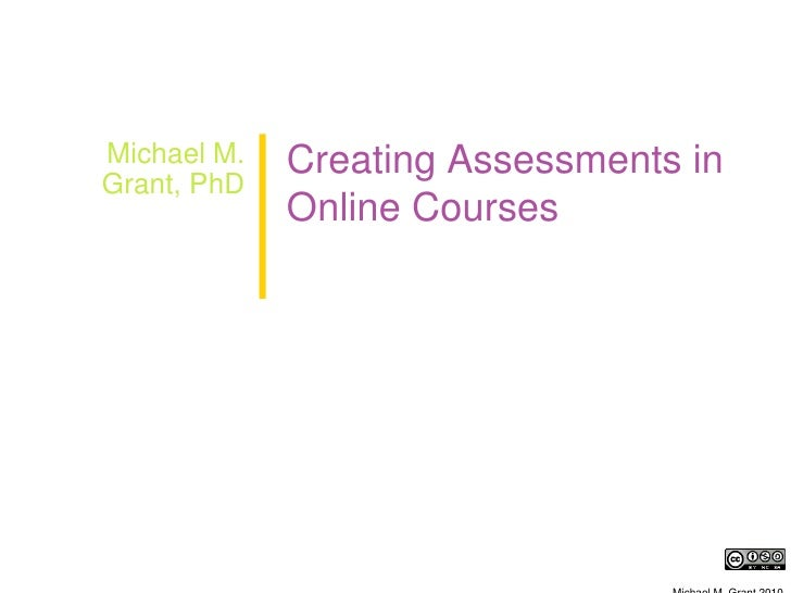 Michael M. Grant, PhD<br />Creating Assessments in Online Courses<br />Michael M. Grant 2010<br />