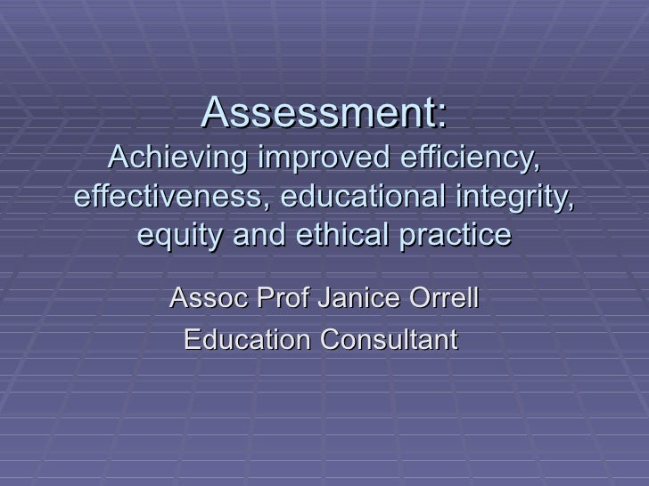 Assessment:Achieving improved efficiency, effectiveness, educational integrity, equity and ethical practice