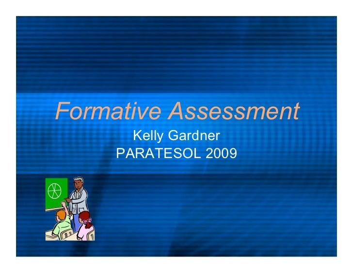 Formative Assessment        Kelly Gardner      PARATESOL 2009