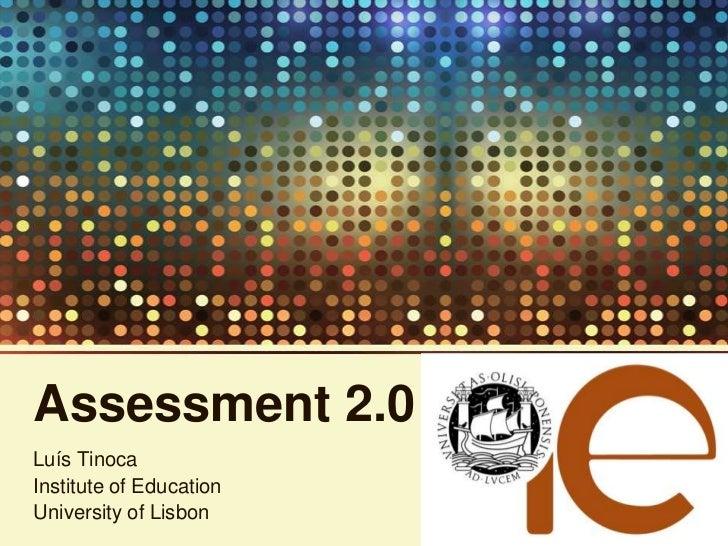 Assessment 2.0Luís TinocaInstitute of EducationUniversity of Lisbon