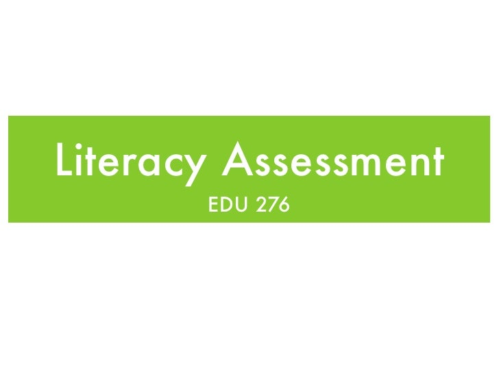 Literacy Assessment       EDU 276