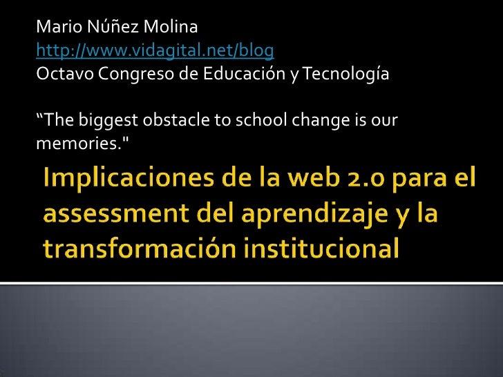 """Mario Núñez Molina<br />http://www.vidagital.net/blog<br />Octavo Congreso de Educación y Tecnología<br />""""The biggest obs..."""