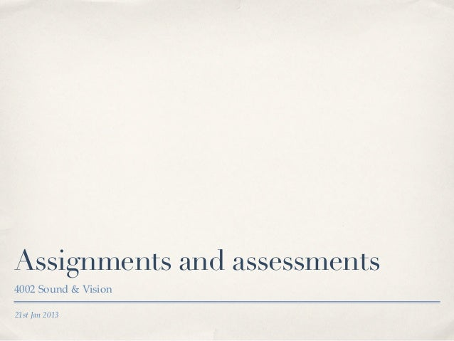 Assignments and assessments4002 Sound & Vision21st Jan 2013