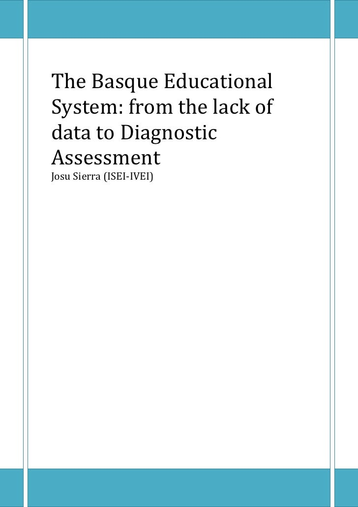 The Basque Educational System: from the lack of data to Diagnostic Assessment Josu Sierra (ISEI-IVEI)