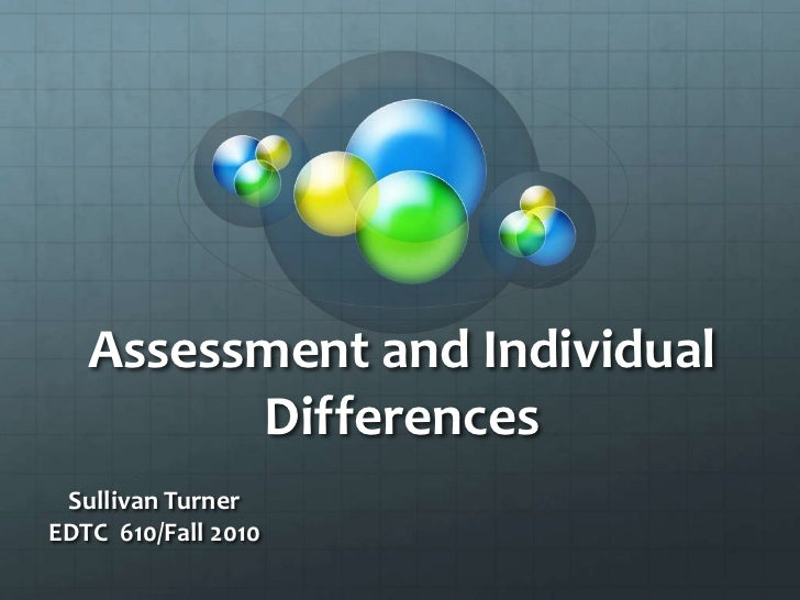 Assessment and Individual         Differences Sullivan TurnerEDTC 610/Fall 2010