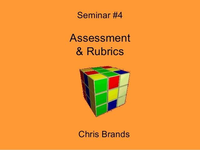 Seminar #4 Assessment & Rubrics Chris Brands